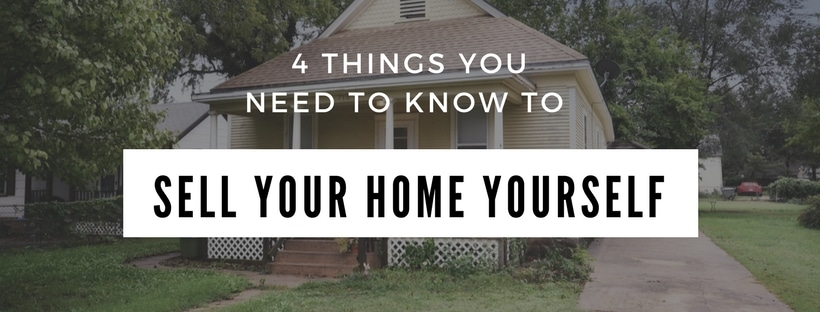 4 things you need to know to sell your home yourself in for Home need things